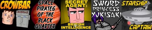My webcomics hub:  Crowbar, Secret Agent: British Intelligence, Space Pirates of the Black Quarter, Sword Princess Yukisaki