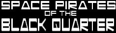 Space Pirates of the Black Quarter - Sci-Fi adventure out Jupiter way.